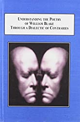 Understanding the Poetry of William Blake Through a Dialectic of Contraries: A Study of the Philosophical Contexts within Which Blake Developed His Ideas by Chris Mounsey (2011-09-26)