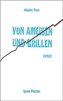 Von Ameisen und Grillen: Roman