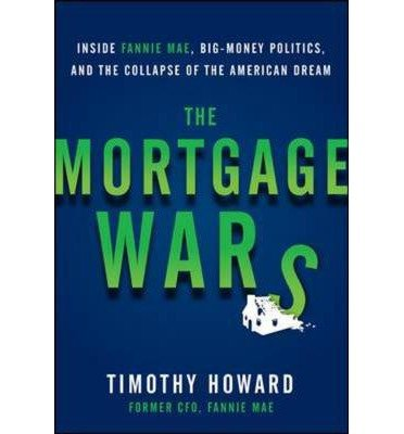 by-howard-timothy-author-the-mortgage-wars-inside-fannie-mae-big-money-politics-and-the-collapse-of-