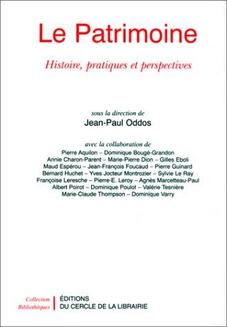 LE PATRIMOINE. Histoire, pratiques et perspectives par Collectif, Jean-Paul Oddos