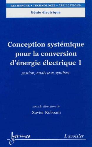 Conception systémique pour la conversion d'énergie électrique : Tome 1, Gestion, analyse et synthèse