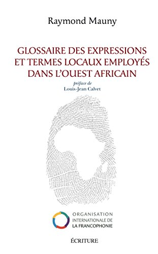 Glossaires des expressions et termes locaux employés dans l'ouest africain (Essais et documents)