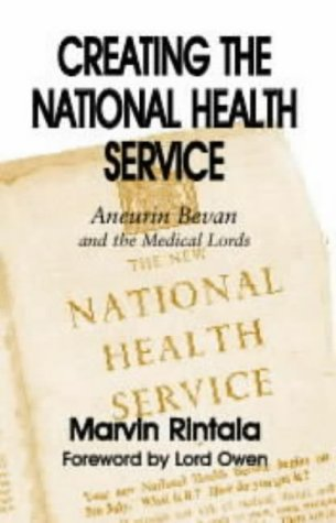 Creating the National Health Service: Aneurin Bevan and the Medical Lords (British Politics and Society)
