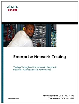 Enterprise Network Testing: Testing Throughout the Network Lifecycle to Maximize Availability and Performance par [Sholomon, Andy, Tom Kunath]