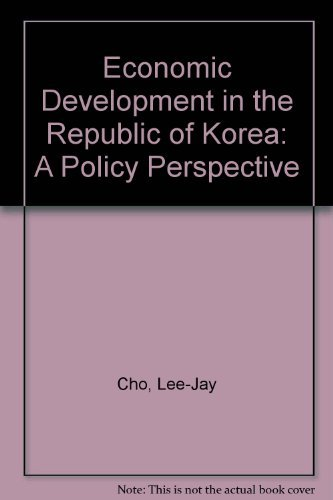 Economic Development in the Republic of Korea: A Policy Perspective by Lee-Jay Cho (1991-03-30)