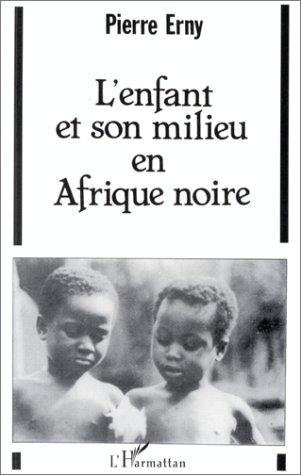 L'enfant et son milieu en Afrique noire par Pierre Erny