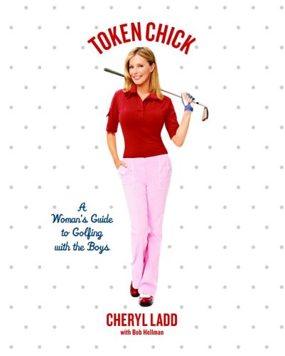 Token Chick: A Woman's Guide to Golfing with the Boys por Cheryl Ladd