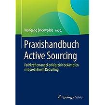 Praxishandbuch Active Sourcing: Fachkräftemangel erfolgreich bekämpfen mit proaktivem Recruiting