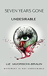 Seven Years Gone: Undesirable: ( A Young Adult Dystopian / Post Apocalyptic fiction series book 1 )