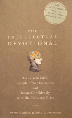 The Intellectual Devotional: Revive Your Mind, Complete Your Education, and Roam Confidently with the Cultured Class by David S. Kidder and Noah D. Oppenheim (2006-08-01)