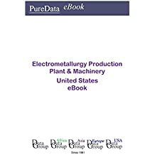 Electrometallurgy Production Plant & Machinery United States: Market Sales in the United States (English Edition)