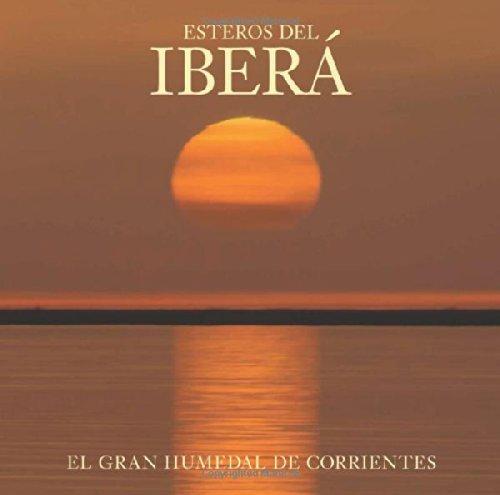 Esteros del Ibera: El Gran Humedal de Corrientes por Juan Ramon Diaz Colodrero