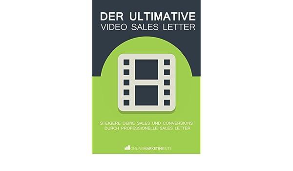 Der ultimative Video Sales Letter: Steigere deine Sales und ...