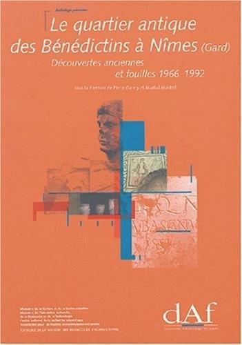 Le quartier antique des Bénédictins à Nîmes (Gard) : Découvertes anciennes et fouilles, 1966-1992 par Pierre Garmy