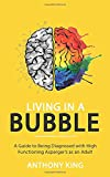 Living in a Bubble: A Guide to being diagnosed with High Functioning Asperger's as an Adult