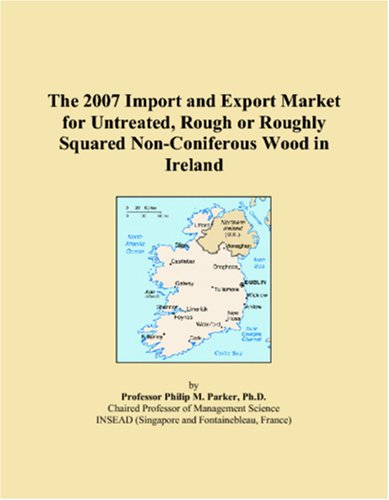 The 2007 Import and Export Market for Untreated, Rough or Roughly Squared Non-Coniferous Wood in Ireland