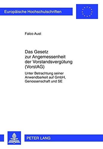 Das Gesetz zur Angemessenheit der Vorstandsvergütung (VorstAG): Unter Betrachtung seiner Anwendbarkeit auf GmbH, Genossenschaft und SE (Europäische Hochschulschriften Recht)