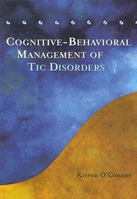 [(Cognitive Behavioural Treatment of TIC Disorders)] [Author: Kieron O Connor] published on (June, 2005)