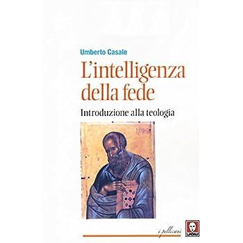 L'intelligenza Della Fede. Introduzione Alla Teologia