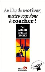 Au lieu de motiver, mettez-vous donc à coacher !