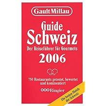 Gault Millau Schweiz 2006 - Der Reiseführer für Gourmets: 750 Restaurants getestet, bewertet und kommentiert
