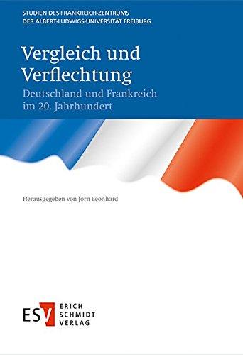 Vergleich und Verflechtung: Deutschland und Frankreich im 20. Jahrhundert
