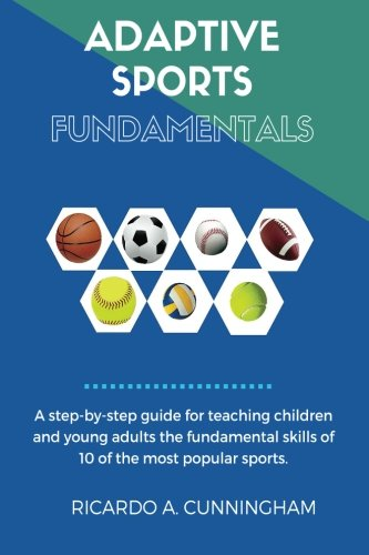 Adaptive Sports Fundamentals: Fundamental skills of:  Basketball, Football, Soccer, Baseball, Badminton, Track, Volleyball, Softball, Ultimate Frisbee & Tennis