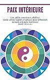 Paix intérieure : Bundle 3 livres en 1 : (zen, pleine conscience, chakra)  Guide ultime rapide et efficace pour débutants menant à la paix intérieure