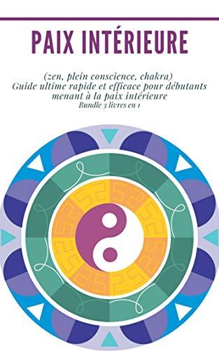 Paix intérieure : Bundle 3 livres en 1 : (zen, pleine conscience, chakra)  Guide ultime rapide et efficace pour débutants menant à la paix intérieure par Madeleine  Langlais
