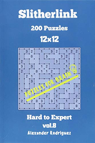 Puzzles for Brain Slitherlink - 200 Hard to Expert 12x12 vol. 8: Volume 8