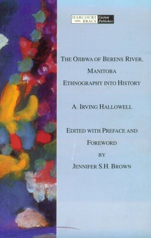 The Ojibwa of Berens River, Manitoba: Ethnography into History (Case Studies in Cultural Anthropology)