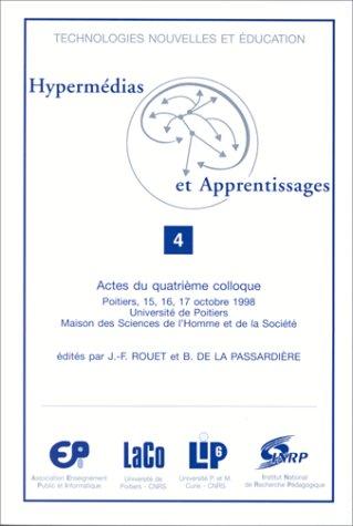 Hypermédias et apprentissages 4: Actes du quatrième colloque Hypermédias et apprentissages, Poitiers, 15, 16, 17 octobre 1998, Université de Poitiers, Maison des sciences de l'homme et de la société