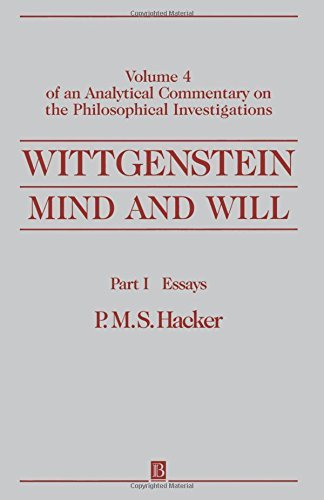 Wittgenstein: Mind and Will: Volume 4 of an Analytical Commentary on the Philosophical Investigations, Part I: Essays: Of an Analytical Commentary on the Philosophical Investigations by P. M. S. Hacker (2000-04-03)