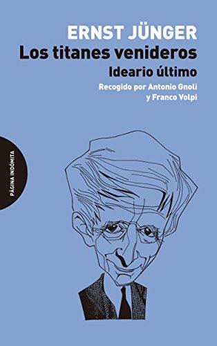 Los titanes venideros: Ideario último, recogido por Antonio Gnoli y Franco Volpi