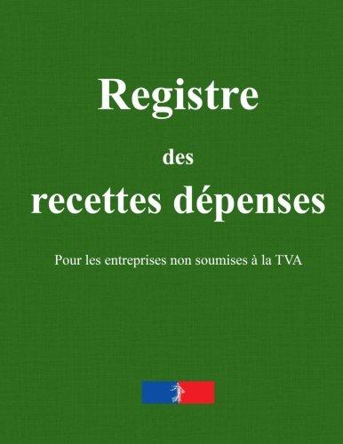 Registre des recettes dpenses: Pour les entreprises non soumises  la TVA