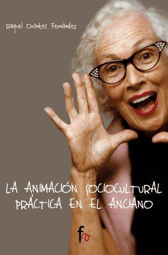 Animacion Sociocultural Practica (Geriatría.Gerontología) por Raquel Orantes Fernández