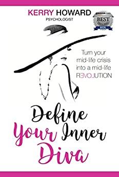 Define Your Inner Diva: How to turn your mid-life crisis into a mid-life revolution by [Howard, Kerry]