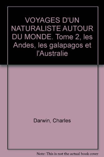 VOYAGES D'UN NATURALISTE AUTOUR DU MONDE. Tome 2, les Andes, les galapagos et l'Australie