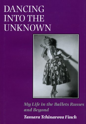 Dancing into the Unknown: My Life in the Ballets Russes and Beyond por Tamara Tchinarova Finch