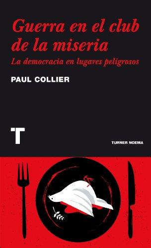 Guerra en el club de la miseria: La democracia en lugares peligrosos (Noema) por Paul Collier