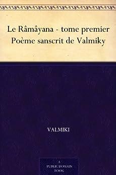 Le Râmâyana - tome premier Poème sanscrit de Valmiky par [Valmiki]