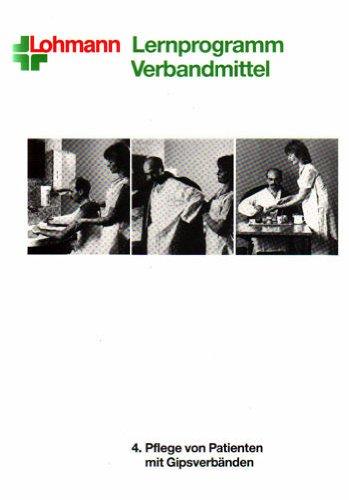 Pflege von Patienten mit Gipsverbänden (Lernprogramm Verbandmittel - Heft 4)