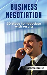 Business Negotiation: 20 Steps To Negotiate With Results, Making Deals, Negotiation Strategies, Get What You Want, When You Want It, Achieve Brilliant ... Genius, Leadership (English Edition)
