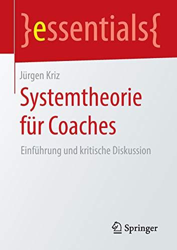 Systemtheorie für Coaches: Einführung und kritische Diskussion (essentials)