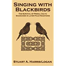Singing with Blackbirds: The Survival of Primal Celtic Shamanism in Later Folk-Traditions