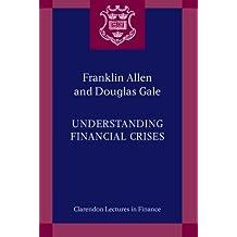 Understanding Financial Crises (Clarendon Lectures in Finance)