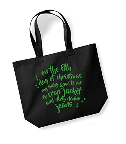 On the 6th Day of Christmas My Baby Gave to Me a Crop Jacket and Dirty Denim Jeans - Large Canvas Fun Slogan Tote Bag Black/Green