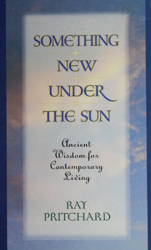 Something New Under The Sun Ancient Wisdom For Contemporary Living