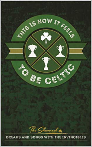 This Is How It Feels To Be Celtic: Dreams and Songs With The Invincibles (English Edition) por The Shamrock