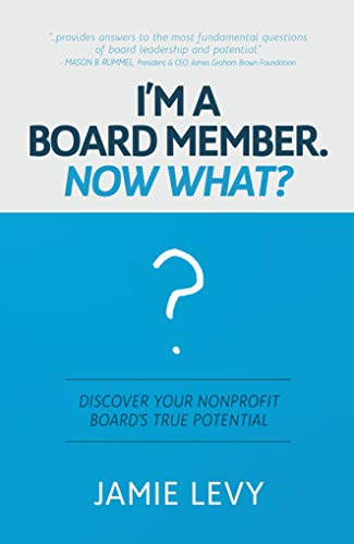 I'm A Board Member. Now What?: Discover Your Nonprofit Board's True Potential (English Edition)